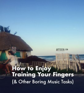 How to Enjoy Training Your Fingers & Other Boring Tasks