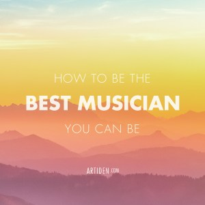 How To Be The Best Musician You Can be