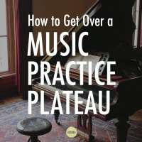 How to Get Past a Piano Practice Plateau