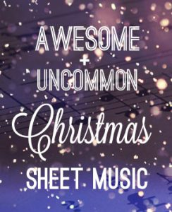 Awesome + Uncommon Christmas Sheet Music for Piano