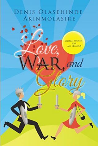 Love, War, and Glory by Denis Olasehinde Akinmolasire