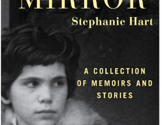 Mirror Mirror: A Collection of Memoirs and Stories by Stephanie Hart