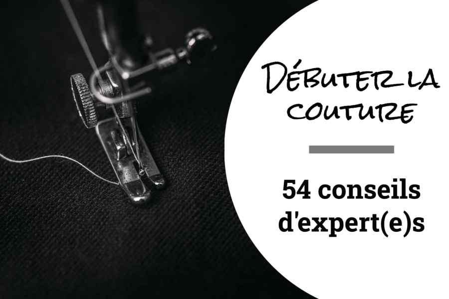 Débuter la couture : 54 conseils d'expert(e)s 2
