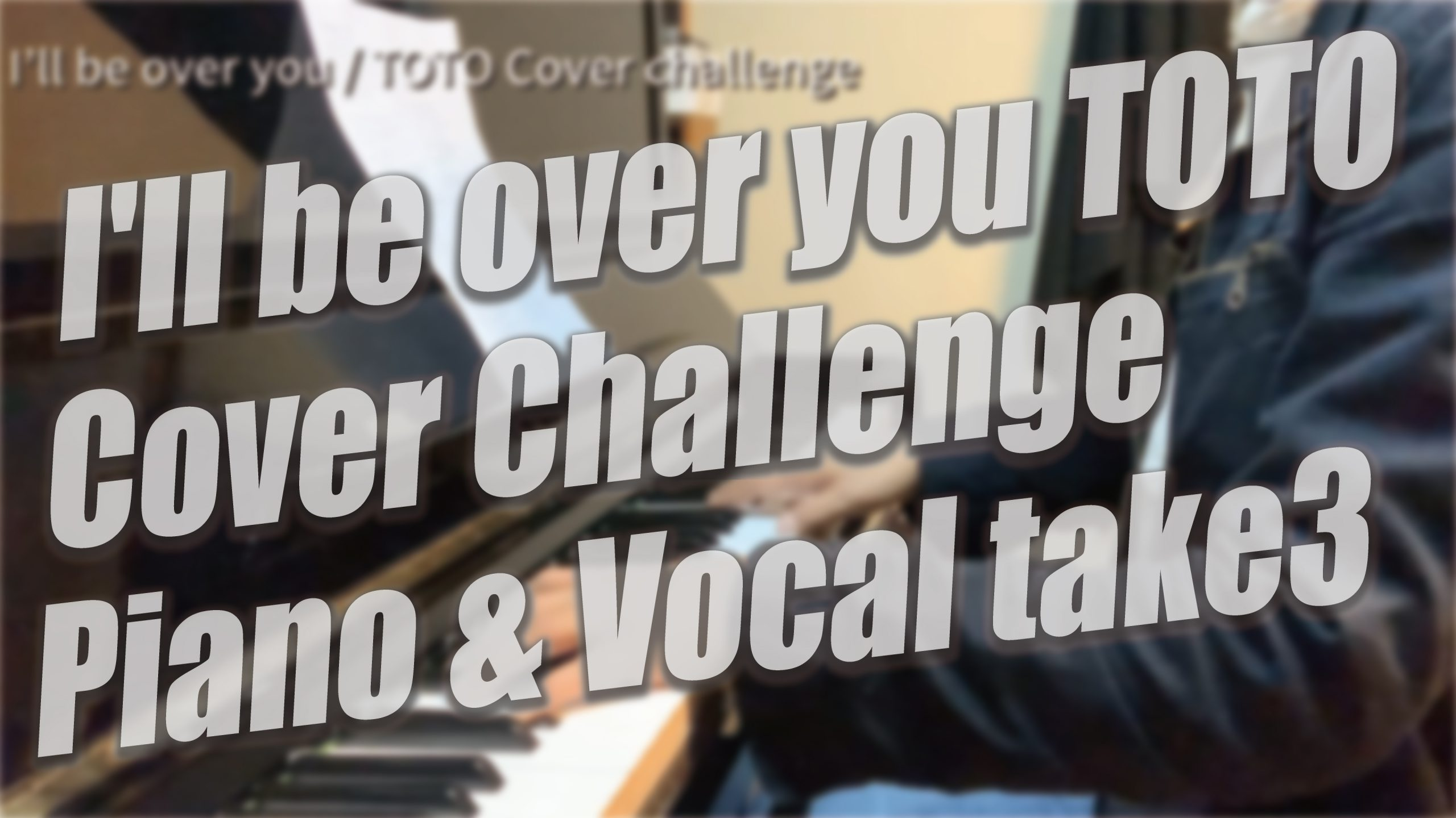I'll be over you / TOTO Piano Cover Challege!TAKE#3|いきなりはやっぱできんなww