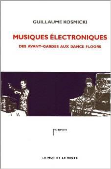 Musiques électroniques - Des avant-gardes aux dance floors