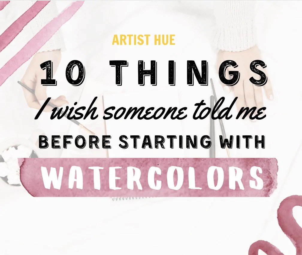 10 tgings i wish someone told me bfore started with watercolors 5