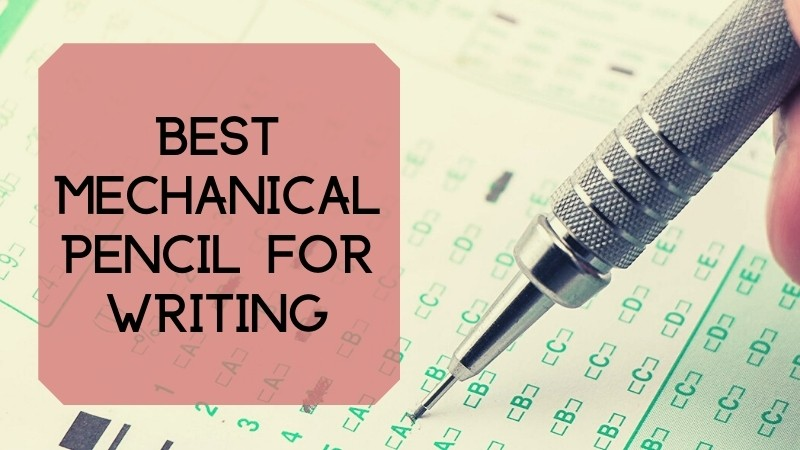 8 Best Mechanical Pencil for Writing 2021 – A Complete Buying Guide