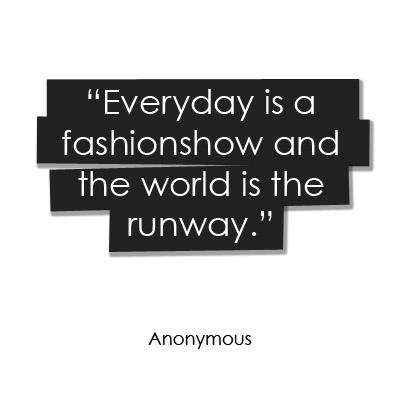 Everyday is a Fashionshow and the world is the runway