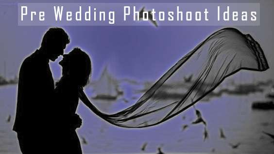 21 Must Try Pre Wedding Photoshoot Ideas | Raw Photography