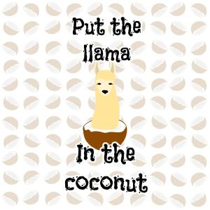 Put the llama in the coconut