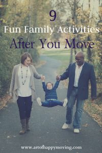 9 Fun Family Activities To Do After You Move. The Art of Happy Moving. www.artofhappymoving.com