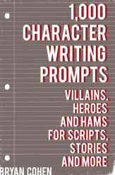 1,000 Character Writing Prompts: Villains, Heroes and Hams for Scripts, Stories and More by Bryan Cohen