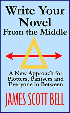 Write Your Novel From the Middle James Scott Bell