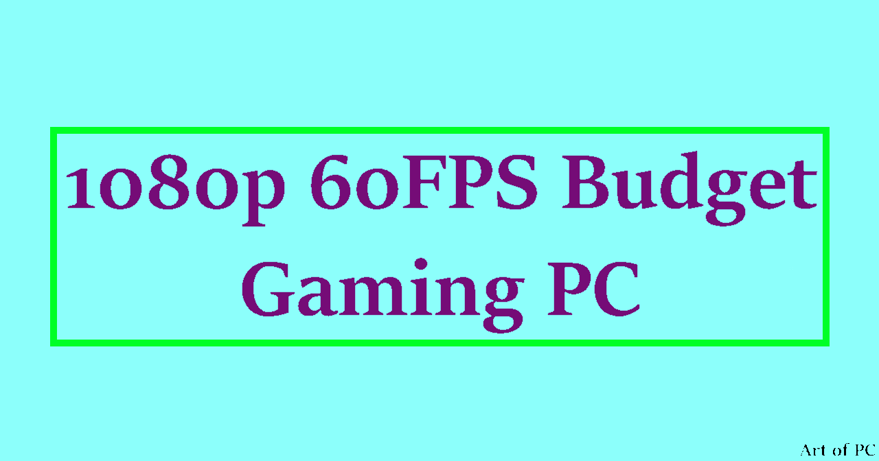 The Best 1080p 60FPS Budget Gaming PC: Building a cheap gaming rig in 2021