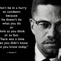 """Don't be in a hurry to condemn... There was a time when you didn't know what you know today."""