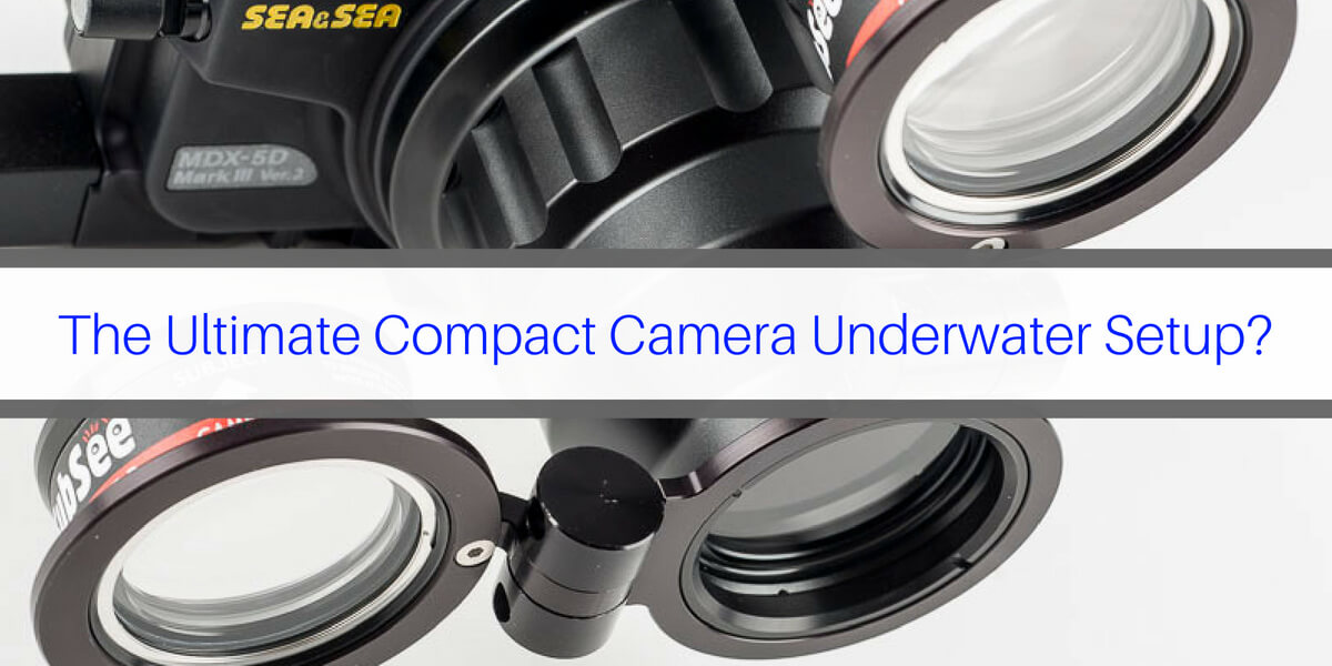 The Ultimate Compact Camera Underwater Setup