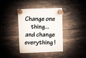 Note that reads: Change one thing and change everything