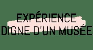 expérience digne d'un musée