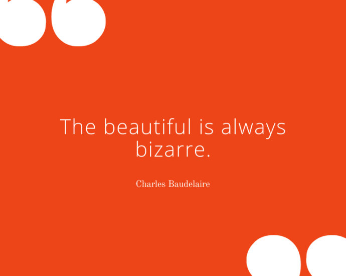 "Charles Baudelaire on Beauty - ""The beautiful is always bizarre."""