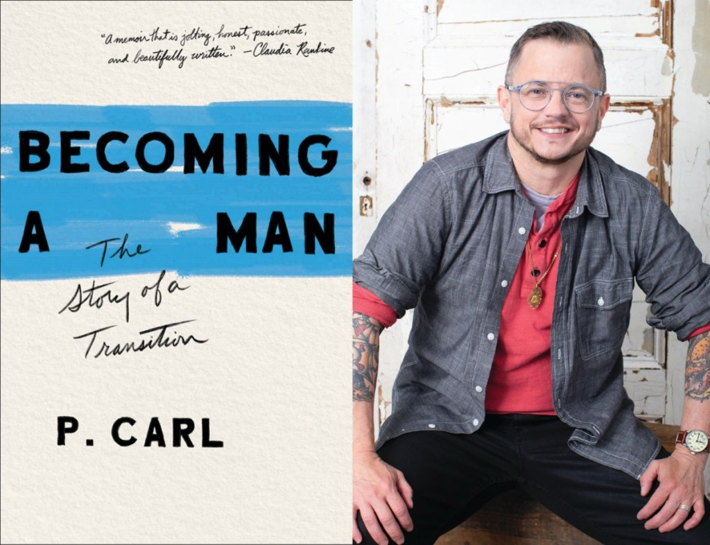 Cover art for BECOMING A MAN: THE STORY OF A TRANSITION (Simon & Schuster 2020); author P. Carl, photo by Asia Kepka (Photography Finalist '15, '11).