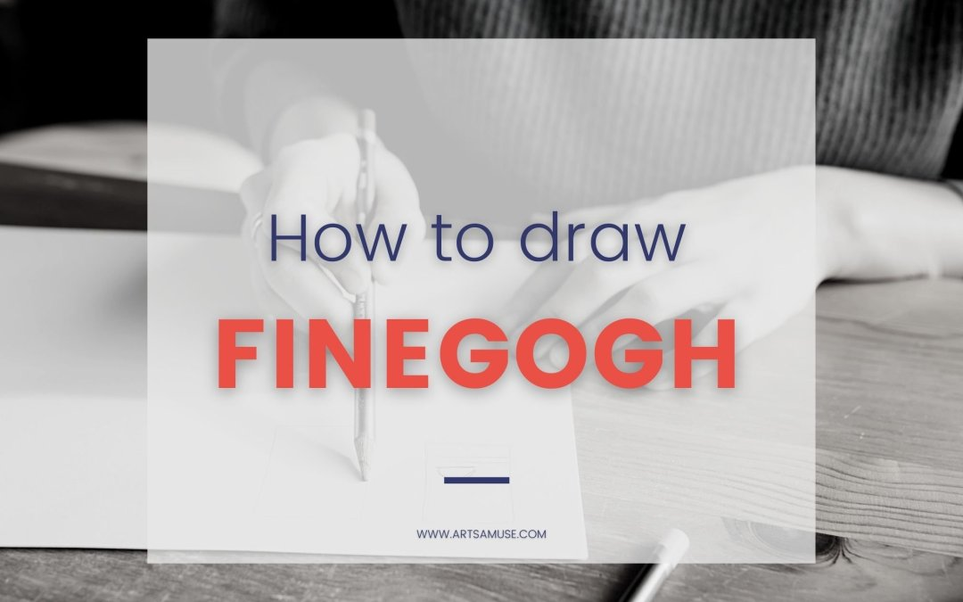 How to draw Finegogh