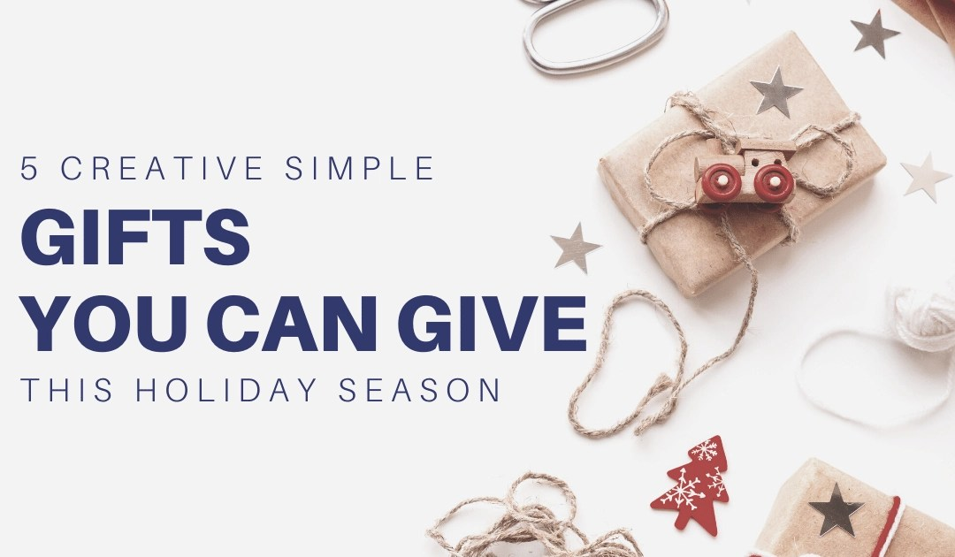 5 Creative Simple Gifts You Can Give This Holiday Season