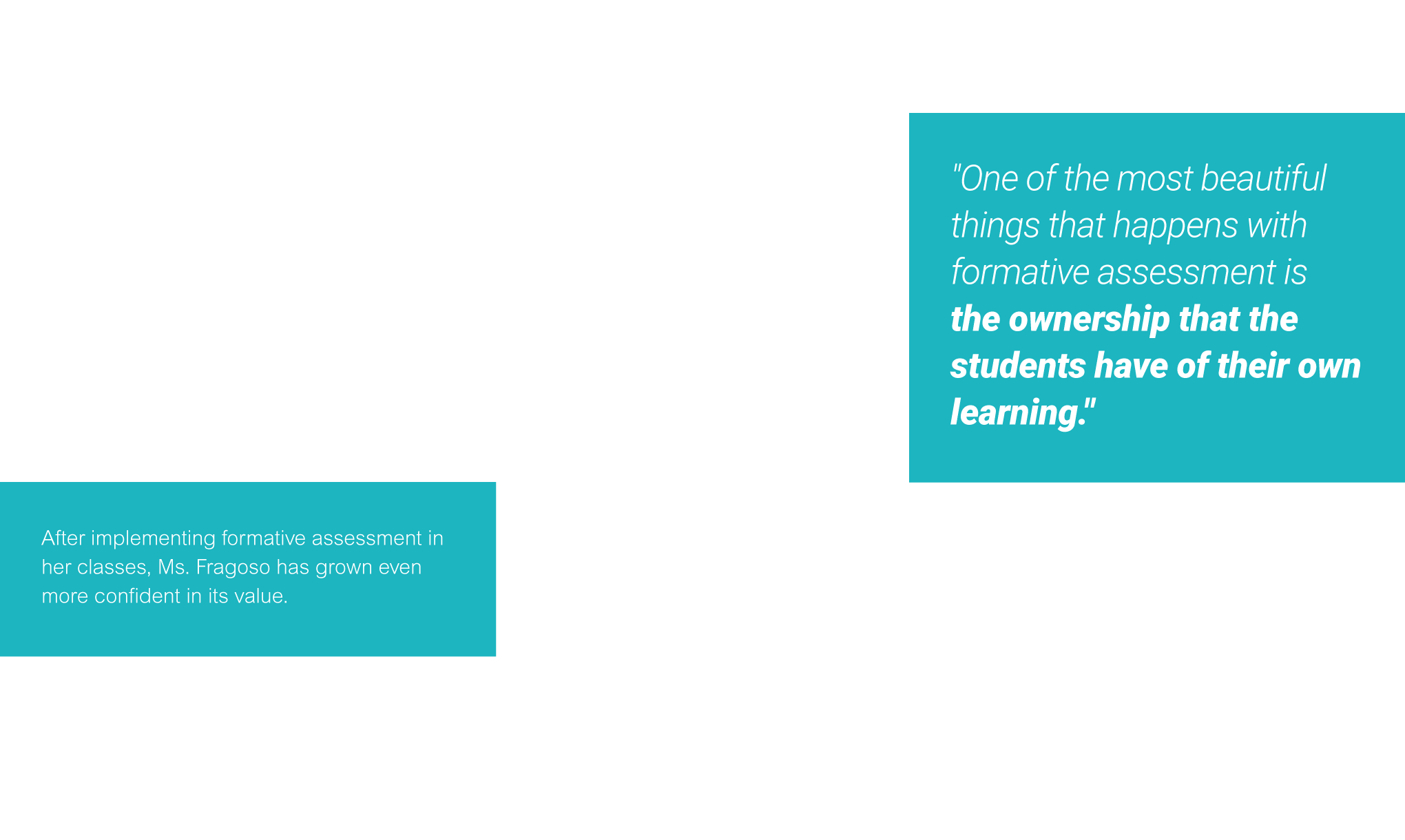 """""""One Of The Most Beautiful Things That Happens With Formative Assessment Is  The Ownership That The Students Have Of Their Own Learning."""""""