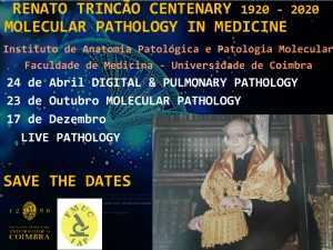 RENATO TRINCÃO CENTENARY 1920 – 2020 MOLECULAR PATHOLOGY IN MEDICINE – SAVE THE DATES – Agenda UC