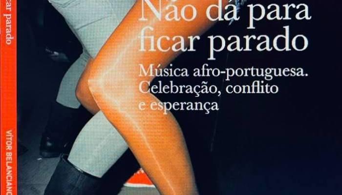 «Não Dá Para Ficar Parado. Música Afro-portuguesa. Celebração, Conflito E Esperança» De Vítor Belanciano