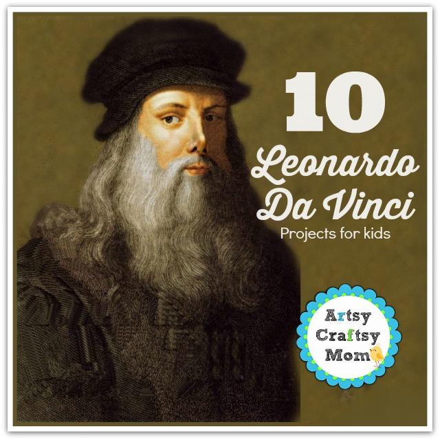 10 Leonardo Da Vinci Projects for kids - art appreciation for kids