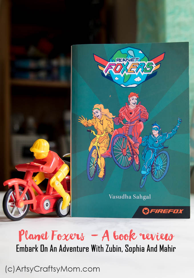 Firefox presents Planet Foxers - Embark On An Adventure With Zubin, Sophia And Mahir. A Book review - Superheroes and bikes with superpowers #EverydayAdventure