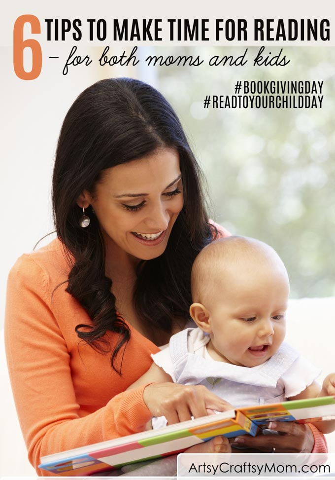 Not having time to read is a common complaint, especially among busy Moms. Here are 6 tips to make time for reading - for both Moms and kids! #BookGivingDay #ReadToYourChildDay