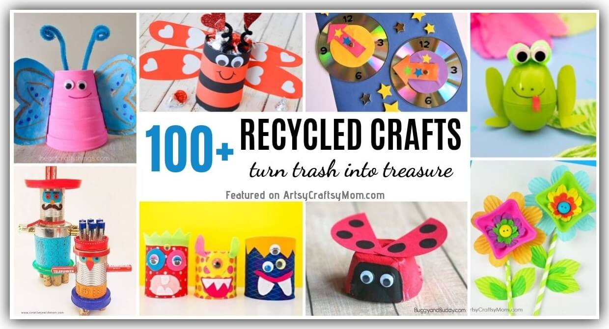 Trash To Treasure 100 Recycled Crafts For Kids To Make