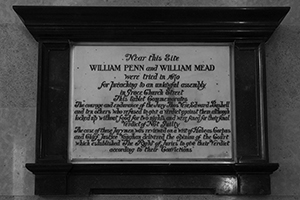"Penn and Mead Plaque: ""My liberty is not for sale,' said Edward Bushell, the holdout juror who refused to convict WIlliam Penn for preaching the Quaker religion despite the order of the judge directing the jury's verdict and refused to pay a fine when imprisoned for his defiance."