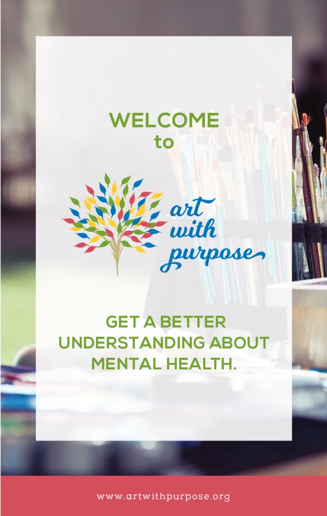 Welcome to Art with Purpose. A blog about mental health, tips, information and resources to understand and better manage issues we might be facing.