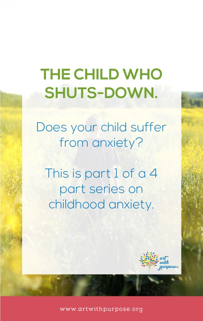 Does your child suffer from anxiety? The child who shuts-down. How to identify and what to do if your child suffers from anxiety.