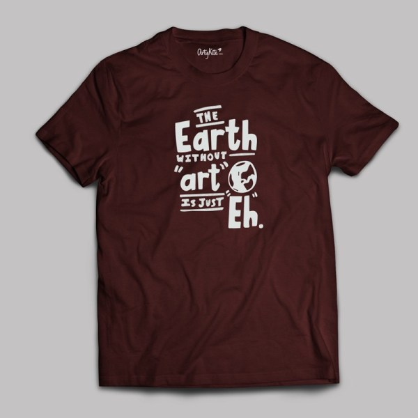 Earth without art- Artykite T-Shirt