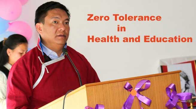 Zero Tolerance Towards Health and Education- Pema Khandu