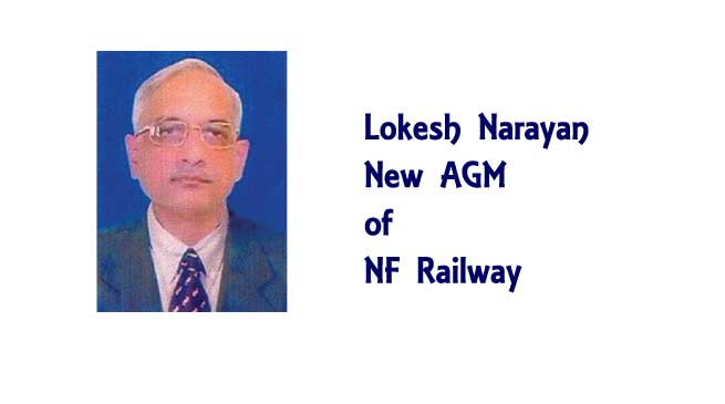 Lokesh Narayan , New AGM of NF Railway