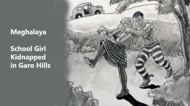 Meghalaya- 17 Year Old School Girl Abducted in Garo Hills