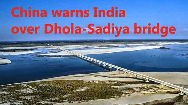 China warns India over Dhola-Sadiya bridge