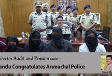 Photo of Director Audit and Pension case- Khandu Congratulates Arunachal Police