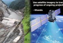 Use satellite imagery to track progress of ongoing project - Khandu