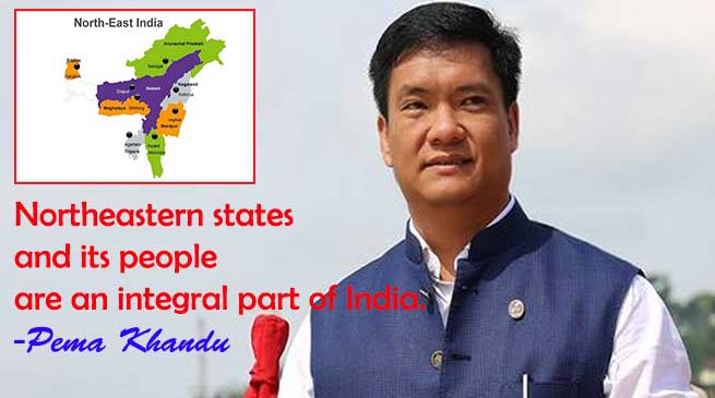 Northeastern states and its people are an integral part of India- Pema Khandu
