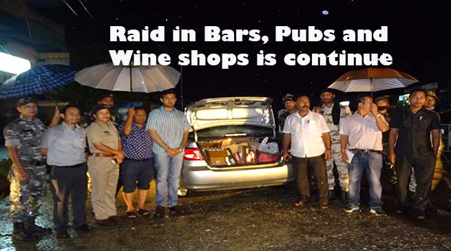 Itanagar - Raid in Bars, Pubs and Wine shops is continue