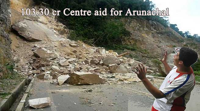 Centre approves 103.30 Cr Aid for flood hit Arunachal