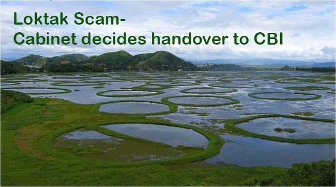 Loktak Scam- Cabinet decides handover to CBI