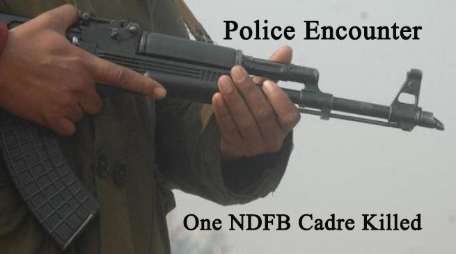 Kokrajhar- NDFB cadre killed in police encounter
