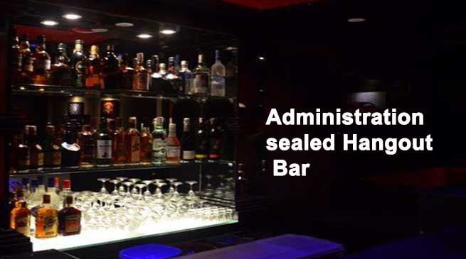 Itanagar- Administration sealed Hangout Bar