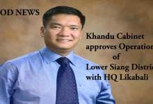 Photo of Khandu Cabinet approves Operation of Lower Siang District with HQ Likabali